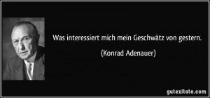 was-interessiert-mich-mein-geschwatz-von-gestern-konrad-adenauer-100697